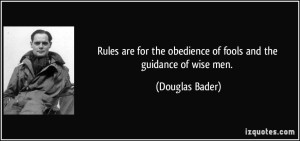 quote-rules-are-for-the-obedience-of-fools-and-the-guidance-of-wise-men-douglas-bader-9837